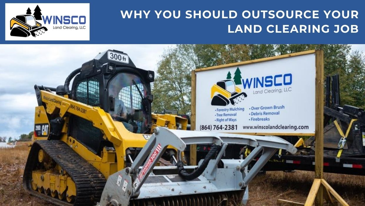 Why You Should Outsource Your Land Clearing Job